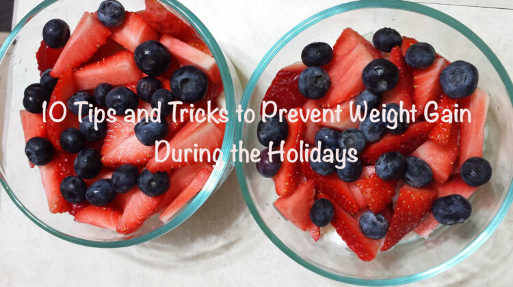 10 Tips and Tricks to Help Prevent Weight Gain During the Holidays