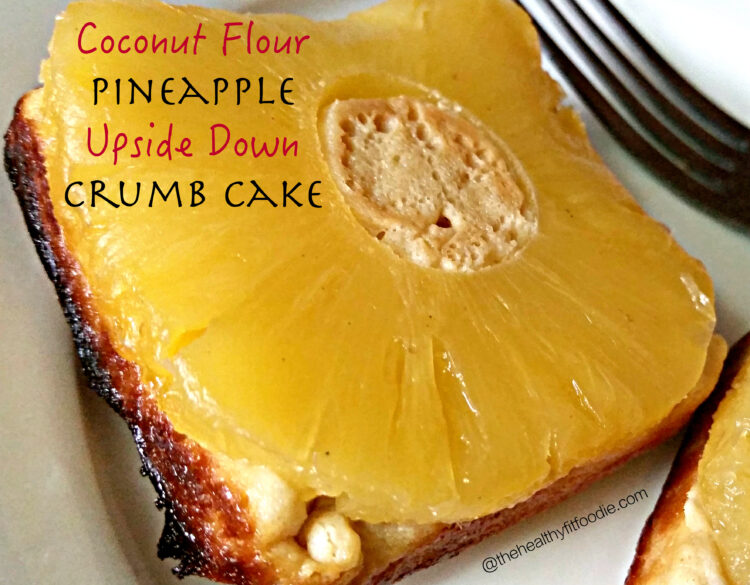 coconut flour pineapple upside down crumb cake