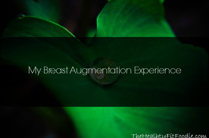My Breast Augmentation Experience