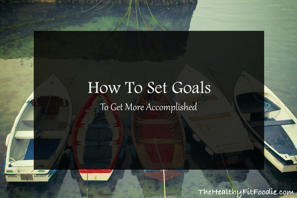 start-setting-goals-to-get-more-things-accomplished