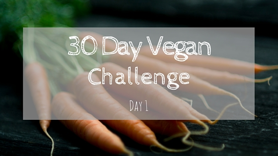 Day 1: My 30 Day Vegan Challenge